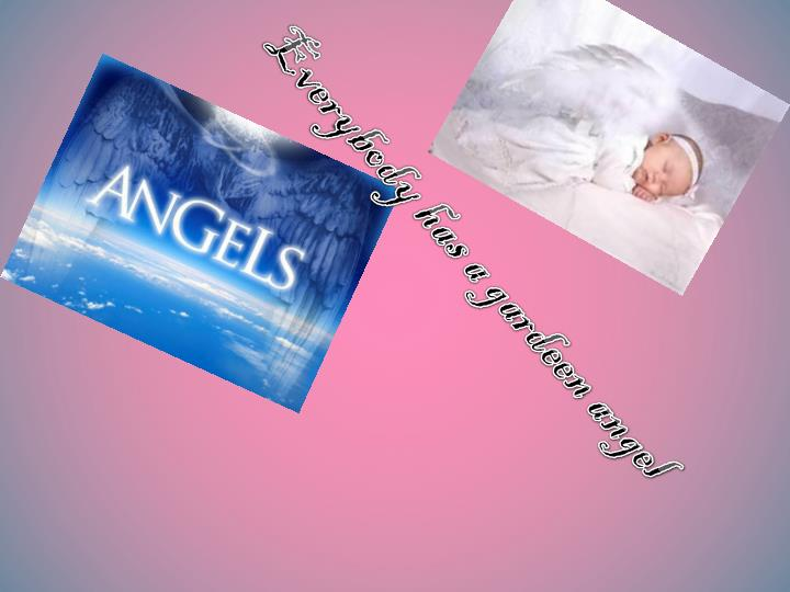 Everybody has a gardeen angel