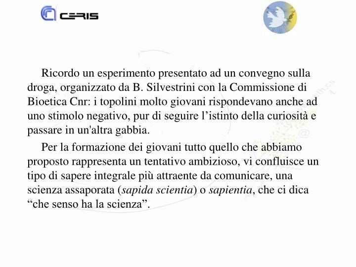 Ricordo un esperimento presentato ad un convegno sulla droga, organizzato da B. Silvestrini con la Commissione di Bioetica Cnr: i topolini molto giovani rispondevano anche ad uno stimolo negativo, pur di seguire l'istinto della curiosità e passare in un'altra gabbia.