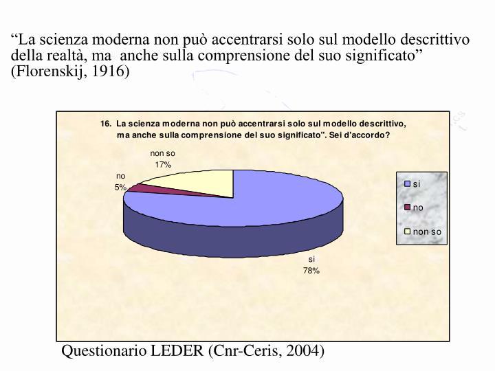 """""""La scienza moderna non può accentrarsi solo sul modello descrittivo della realtà, ma  anche sulla comprensione del suo significato"""" (Florenskij, 1916)"""