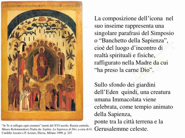 """La composizione dell'icona  nel suo inseime rappresenta una singolare parafrasi del Simposio o """"Banchetto della Sapienza"""", cioè del luogo d'incontro di realtà spirituali e fisiche,"""