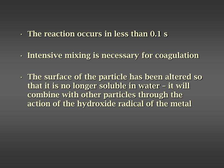 The reaction occurs in less than 0.1 s