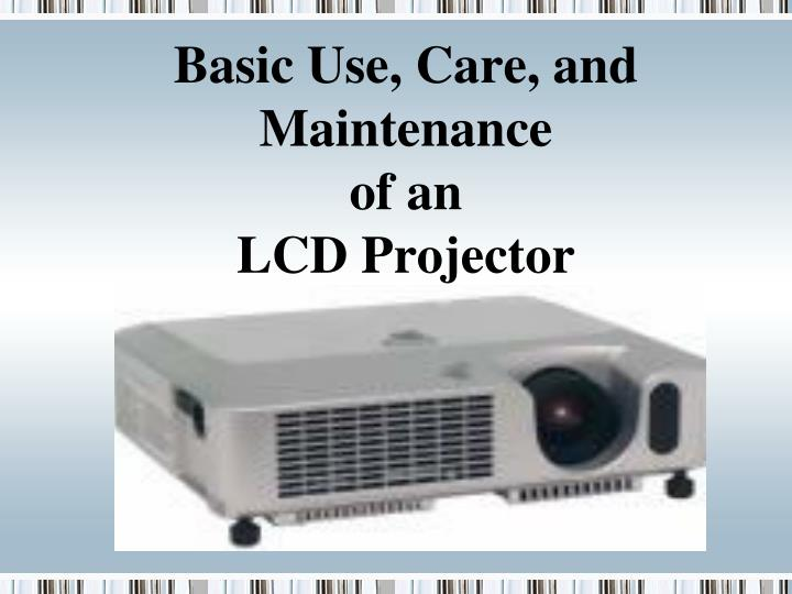 Basic use care and maintenance of an lcd projector