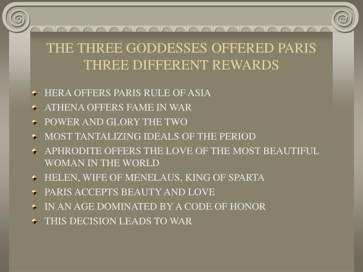 THE THREE GODDESSES OFFERED PARIS THREE DIFFERENT REWARDS