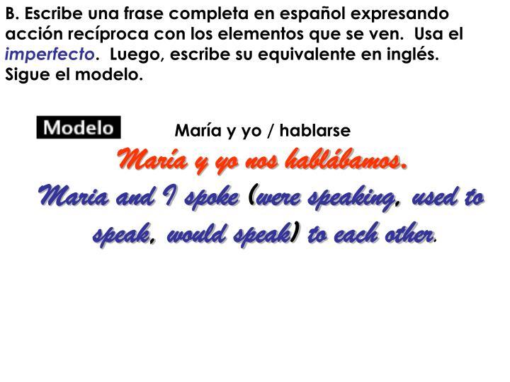 Escribe una frase completa en español expresando