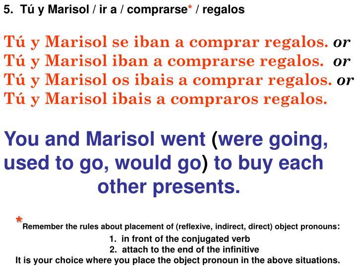 5.  Tú y Marisol / ir a / comprarse