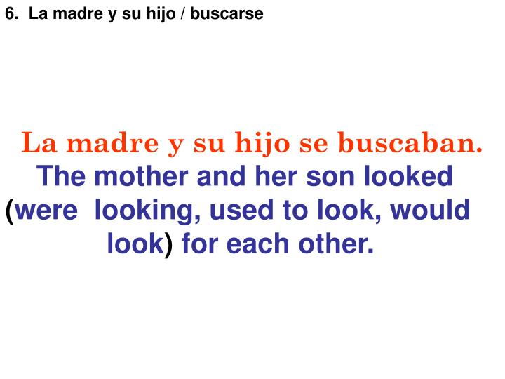 6.  La madre y su hijo / buscarse