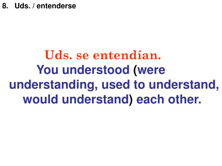 8.   Uds. / entenderse