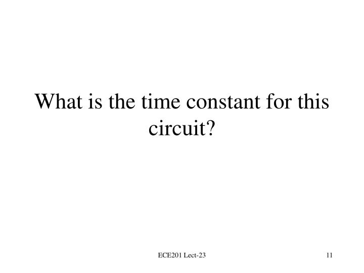 What is the time constant for this circuit?