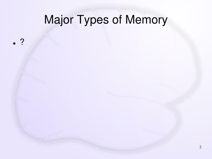 Major types of memory