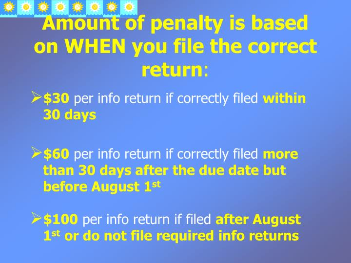 Amount of penalty is based on WHEN you file the correct return