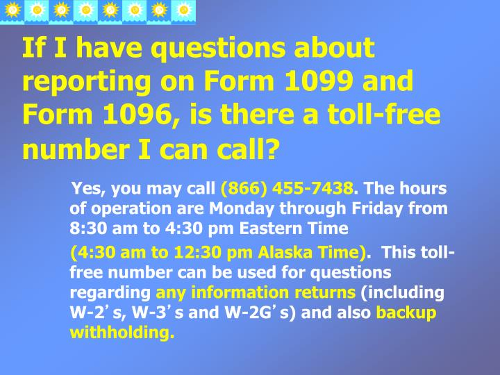 If I have questions about reporting on Form 1099 and Form 1096, is there a toll-free number I can call?