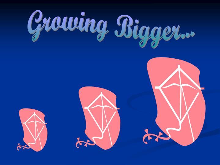 Growing Bigger...