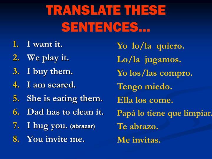 TRANSLATE THESE SENTENCES…