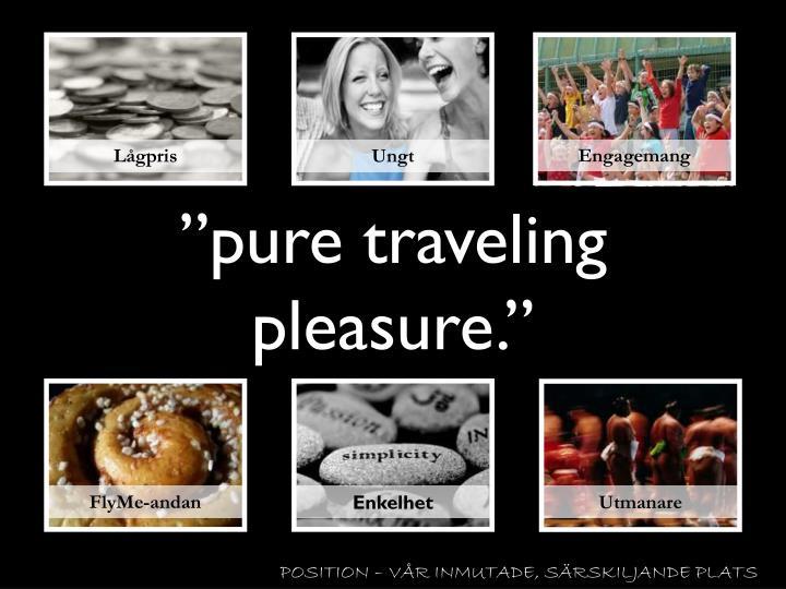 """pure traveling pleasure."""