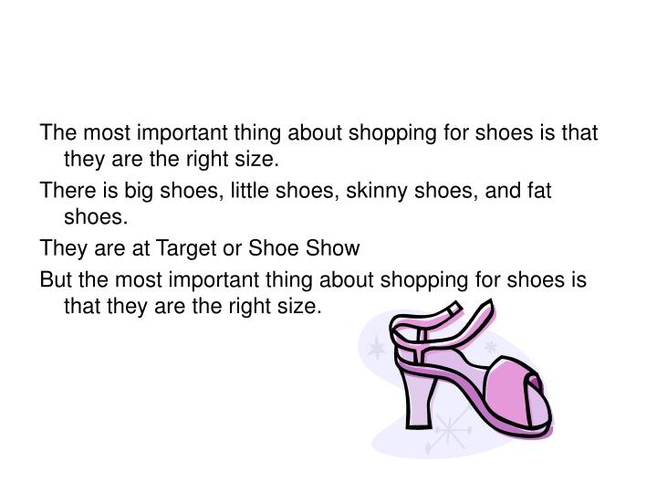 The most important thing about shopping for shoes is that they are the right size.
