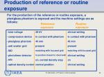 production of reference or routine exposure