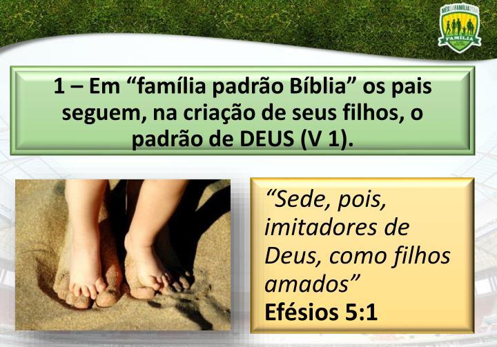 """1 – Em """"família padrão Bíblia"""" os pais seguem, na criação de seus filhos, o padrão"""