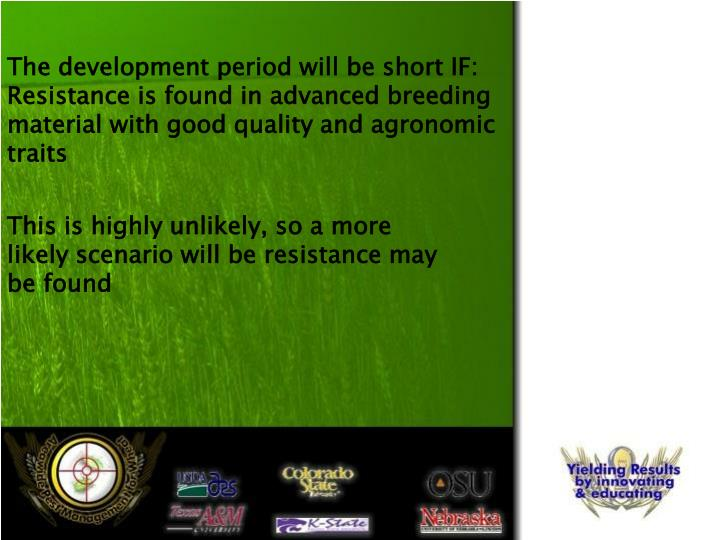 The development period will be short IF: