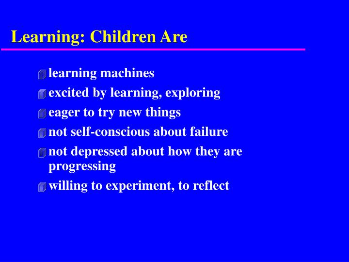 Learning: Children Are