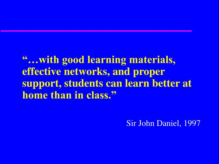 """""""…with good learning materials, effective networks, and proper support, students can learn better at home than in class."""""""
