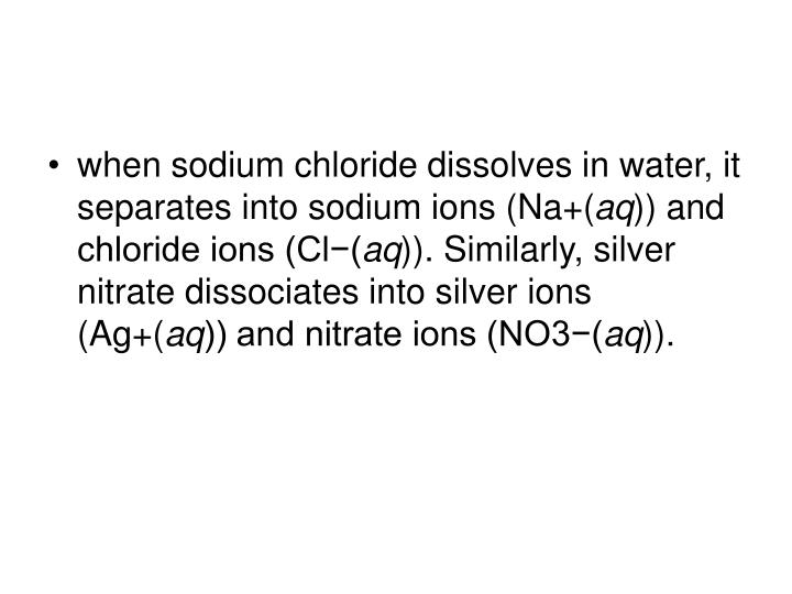 when sodium chloride dissolves in water, it separates into sodium ions (Na+(