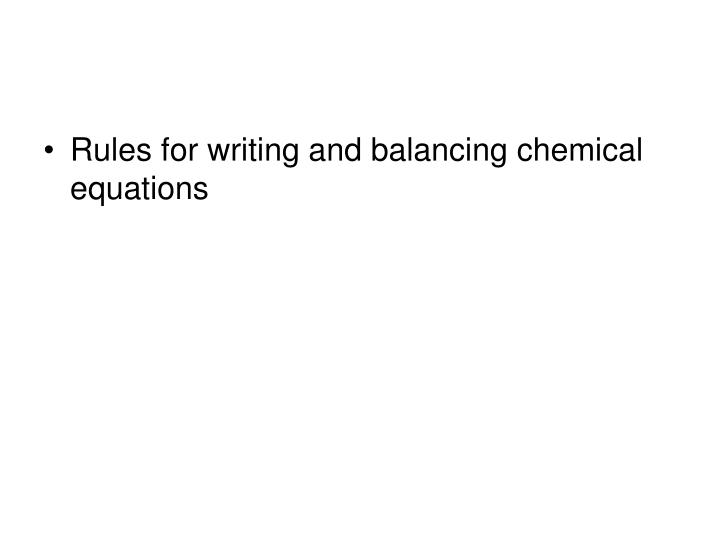 Rules for writing and balancing chemical equations