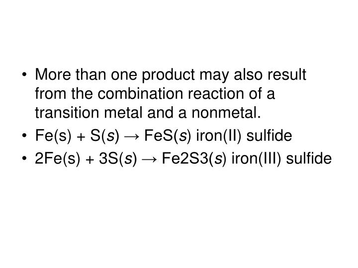 More than one product may also result from the combination reaction of a transition metal and a nonmetal.