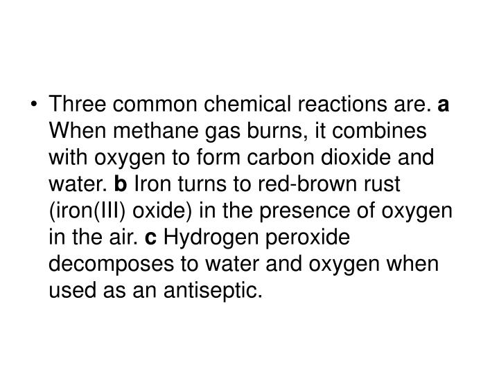 Three common chemical reactions are.