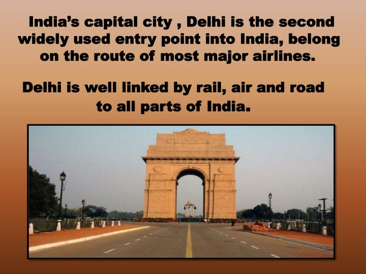 India's capital city , Delhi is the second widely used entry point into India, belong