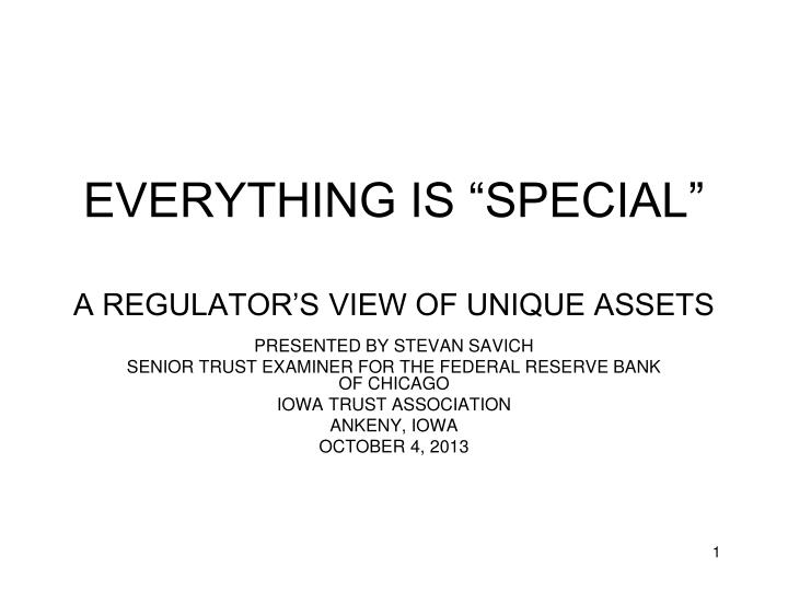 Everything is special a regulator s view of unique assets