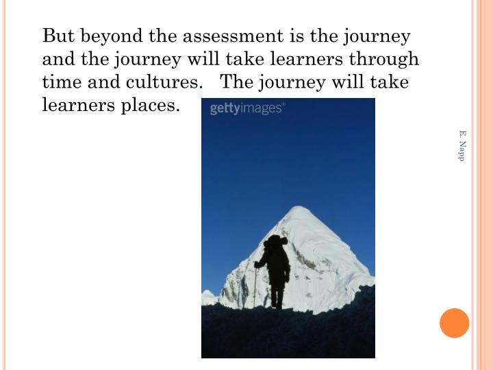 But beyond the assessment is the journey