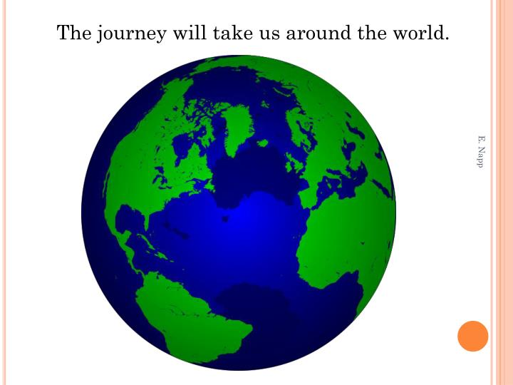 The journey will take us around the world.