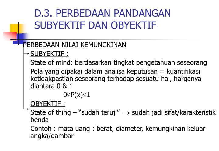 D.3. PERBEDAAN PANDANGAN SUBYEKTIF DAN OBYEKTIF