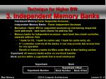 technique for higher bw 3 independent memory banks