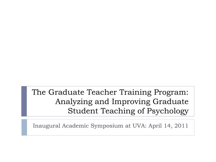 The Graduate Teacher Training Program: Analyzing and Improving Graduate Student Teaching of Psycholo...