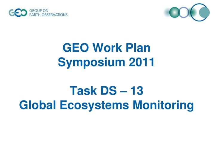 Geo work plan symposium 2011 task ds 13 global ecosystems monitoring