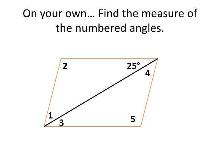 On your own… Find the measure of the numbered angles.