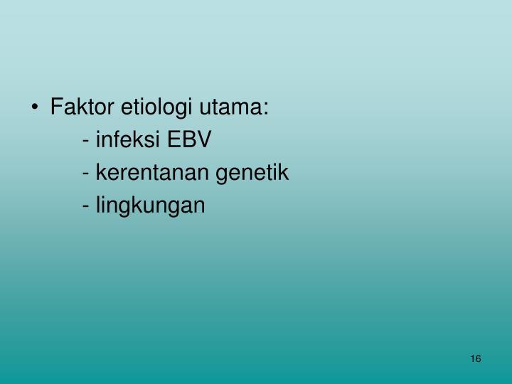 Faktor etiologi utama: