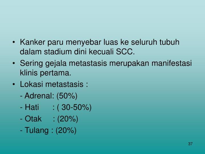 Kanker paru menyebar luas ke seluruh tubuh dalam stadium dini kecuali SCC.