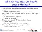 why not just measure heavy quarks directly