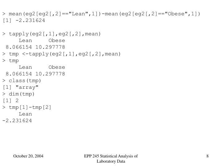 "> mean(eg2[eg2[,2]==""Lean"",1])-mean(eg2[eg2[,2]==""Obese"",1])"