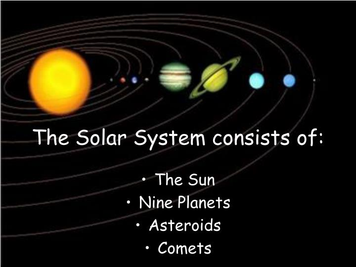 The solar system consists of