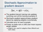 stochastic approximation to gradient descent