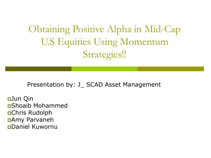 Obtaining positive alpha in mid cap u s equities using momentum strategies
