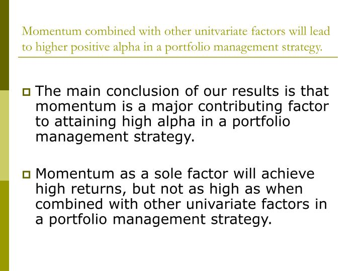 Momentum combined with other unitvariate factors will lead to higher positive alpha in a portfolio management strategy.