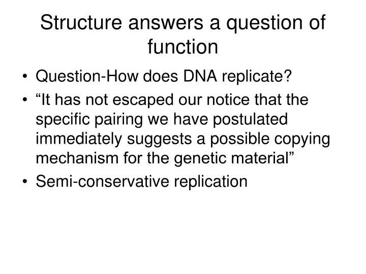Structure answers a question of function
