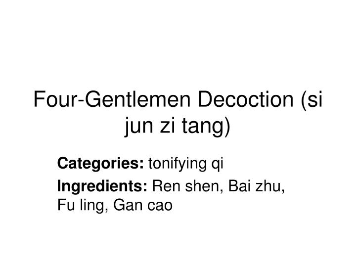 Four-Gentlemen Decoction (si jun zi tang)