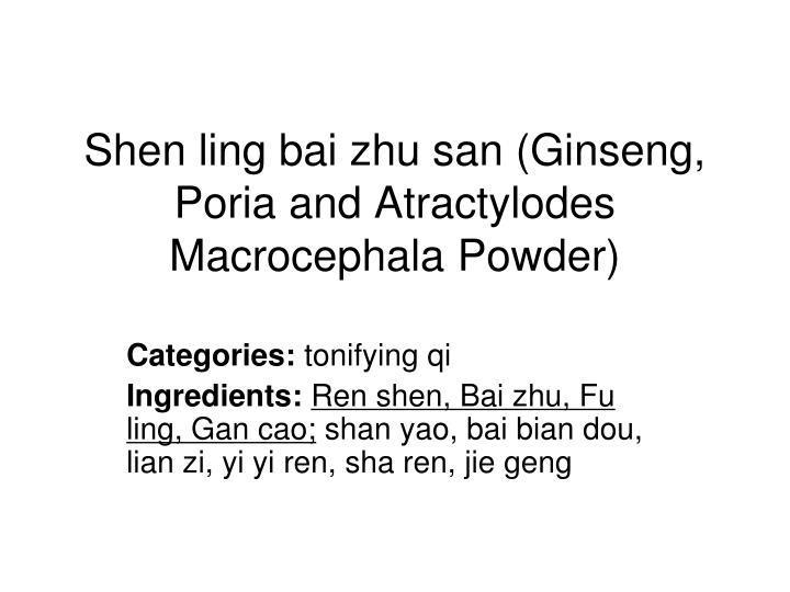 Shen ling bai zhu san (Ginseng, Poria and Atractylodes Macrocephala Powder)