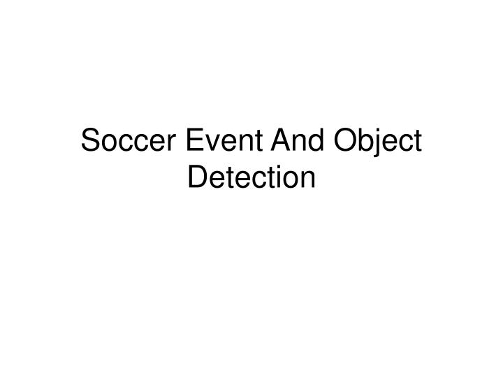 Soccer Event And Object Detection