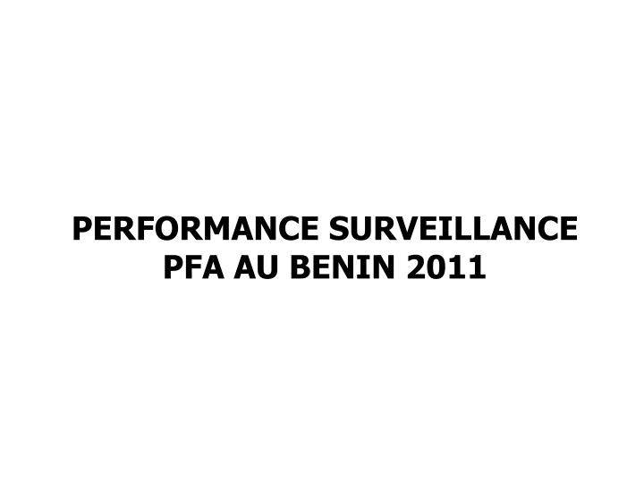 PERFORMANCE SURVEILLANCE PFA AU BENIN 2011